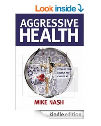 Aggressive Health by Mike Nash (kindle version) - do not add to cart - use link in description
