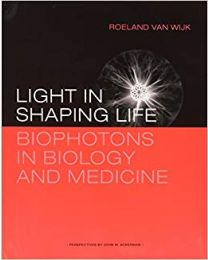 Light In Shaping Life: Biophotons in Biology And Medicine - Roeland Van Wijk